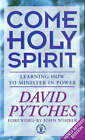 Come Holy Spirit: Learning How to Minister in Power by David Pytches (Hardback, 1994)