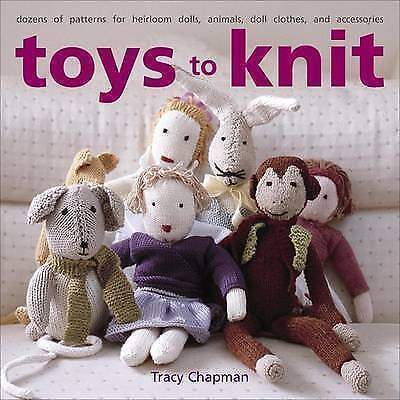Toys to Knit: Dozens of Patterns for Heirloom Dolls, Animals, Doll Clothes, and