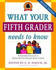 The Core Knowledge: What Your Fifth Grader Needs to Know : Fundamentals of a Good Fifth-Grade Education by E. D., Jr. Hirsch and Core Knowledge Foundation Staff (2006, Paperback, Revised)
