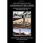 New Histories of the Andaman Islands: Landscape, Place and Identity in the Bay of Bengal, 1790-2012 by Vishvajit Pandya, Madhumita Mazumdar, Clare Anderson (Hardback, 2016)