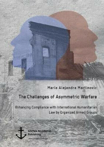 The Challenges of Asymmetric Warfare. Enhancing Compliance with International