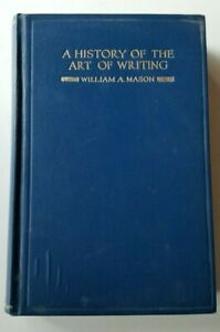 A History of the Art of Writing by William Mason 1920 Hardcover 1st Edition