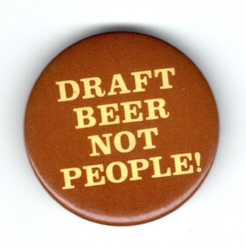 DRAFT BEER NOT PEOPLE Early 1970/'s Anti Draft button.Draft Card Burning button