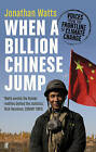 When a Billion Chinese Jump: Voices from the Frontline of Climate Change by Jonathan Watts (Paperback, 2011)