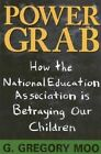 Power Grab: How the National Education Association is Betraying Our Children by G. Gregory Moo (Hardback, 1999)