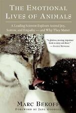 The Emotional Lives of Animals : A Leading Scientist Explores Animal Joy, Sorrow, and Empathy - and Why They Matter by Marc Bekoff (2008, Paperback)