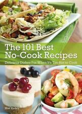 The No-Cook No-Bake Cookbook: 101 Delicious Recipes for When It's Too Hot to Coo