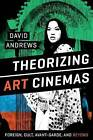 Theorizing Art Cinemas: Foreign, Cult, Avant-Garde, and Beyond by David Andrews (Paperback, 2014)