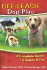 Off-Leash Dog Play: A Complete Guide to Safety and Fun by Robin Bennett, Susan Briggs (Paperback / softback, 2008)