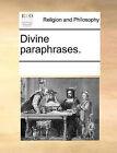 Divine Paraphrases. by Multiple Contributors (Paperback / softback, 2010)