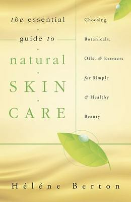New, The Essential Guide to Natural Skin Care: Choosing Botanicals, Oils & Extra