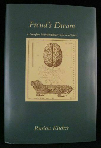 Freud's Dream : A Complete Interdisciplinary Science of Mind Patricia Kitcher