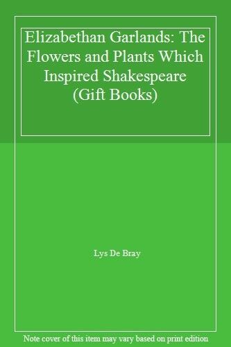 Elizabethan Garlands: The Flowers and Plants Which Inspired Shakespeare (Gift B