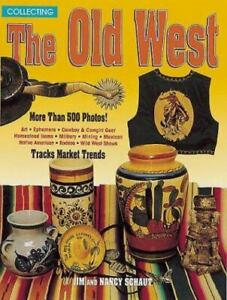 Collecting the Old West by Nancy & Jim Schaut Art Guns Indian Wars Fur Trade