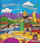 Heroes and Heroines of the Old Testament: Amazing Stories from the Old Testament by North Parade Publishing (Hardback, 2014)