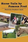 Horse Tails by Famous Fred: Based on a True Story by Patricia Probert Gott (Paperback / softback, 2011)