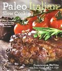 Paleo Italian Slow Cooking: Over 140 Authentic Italian Recipes for the Electric Slow Cooker by Dominique De Vito (Paperback, 2014)