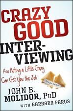NEW - Crazy Good Interviewing: How Acting A Little Crazy Can Get You The Job