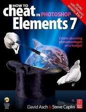 How to Cheat in Photoshop Elements 7: Creating stunning photomontages on a budg