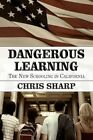 Dangerous Learning The Schooling in California by Chris Sharp 9781448978885