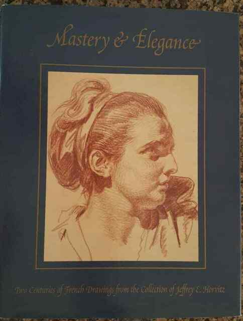 Mastery & Elegance * Harvard Univ. Art Museums *Two Centuries of French Drawings