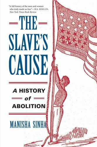 The Slave s Cause A History Of Abolition By Sinha, Manisha - $19.75