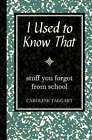 I Used to Know That: Stuff You Forgot from School by Caroline Taggart (Hardback, 2008)