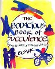 The Bodacious Book of Succulence : Daring to Live Your Succulent Wild Life by S. A. R. K. (1998, Paperback)