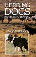 Herding Dogs : Progressive Training by Vergil S. Holland (1994, Hardcover)