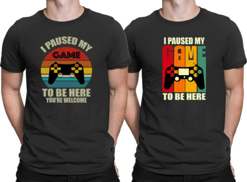 I Paused My Game To Be Here You're Welcome Gamer Funny Men/'s T Shirt