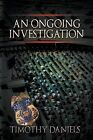 An Ongoing Investigation by Timothy Daniels (Paperback / softback, 2014)