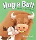 Hug a Bull: An Ode to Animal Dads by Aaron Zenz (Hardback, 2013)