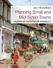 Planning Small and Mid-Sized Towns: Designing and Retrofitting for Sustainability by Avi Friedman (Paperback, 2014)