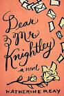 Dear Mr. Knightley: A Novel by Katherine Reay (Paperback, 2013)