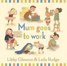 Mum Goes to Work von Libby Gleeson (2015, Gebundene Ausgabe)