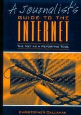 Journalist's Guide to the Internet, A: The Net as a Reporting Tool-ExLibrary