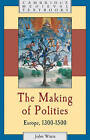 The Making of Polities: Europe, 1300-1500 by John Watts (Paperback, 2009)