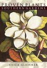 Proven Plants Southern Gardens by Erica Glasener (Paperback / softback, 2010)