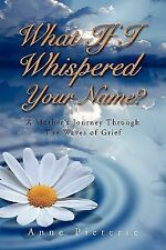 What If I Whispered Your Name? by Anne Pieterse (2011, Paperback)