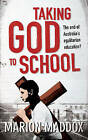 Taking God to School: The End of Australia's Egalitarian Education? by Marion Maddox (Paperback, 2014)