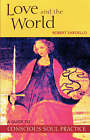 Love and the World: A Guide to Conscious Soul Practice by Robert Sardello (Paperback, 2001)