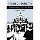 We Need Our Daddy Too a Grandmother's Story of Her Son's Divorce 9780595459384