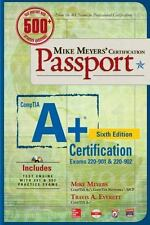 Mike Meyers' Certficiation Passport: Mike Meyers' CompTIA a+ Certification Passport, Sixth Edition (Exams 220-901 And 220-902) by Travis A. Everrett, Mike Meyers and Scott Jernigan (2016, CD-ROM / Paperback)
