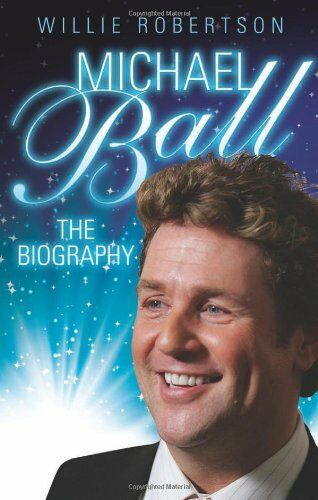 Michael Ball - the Biography,Willie Robertson