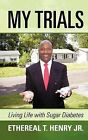 My Trials: Living Life with Sugar Diabetes by Ethereal T Henry Jr (Paperback / softback, 2012)