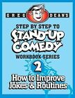 Step by Step to Stand-Up Comedy - Workbook Series: Workbook 2: How to Improve Jokes and Routines by Greg Dean (Paperback / softback, 2013)
