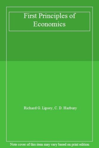 First Principles of Economics By Richard G. Lipsey, C. D. Harbu .9780297821205