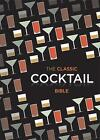 The Classic Cocktail Bible (2012, Gebundene Ausgabe)
