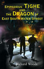 Epiphanius Tighe and the Dragon of East South Water Street by Richard Woods (Paperback / softback, 2000)