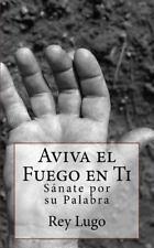 Avivamiento y Evangelizacion: Aviva el Fuego en Ti : Sánate Por Su Palabra...